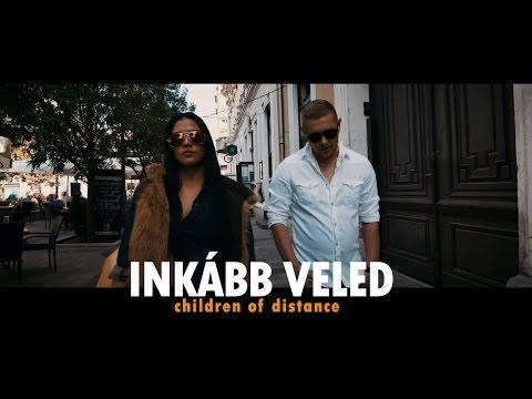 Children Of Distance - Inkább Veled (Official Music Video)